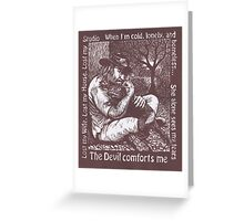 The devil comforts me Greeting Card