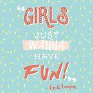 Girls Just Wanna Have Fun by WreckThisGirl