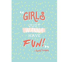 Girls Just Wanna Have Fun Photographic Print
