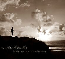 Your Brother Will Always Be With You by CarlyMarie