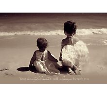 Your Sister Will Always Be With You Photographic Print