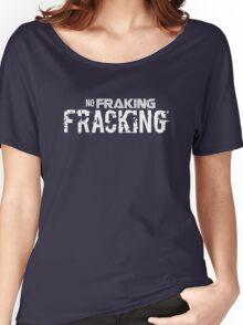 No Fraking Fracking Women's Relaxed Fit T-Shirt