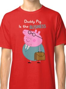 Daddy Pig Is the Business Classic T-Shirt