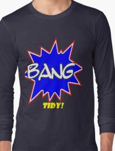 BANG TIDY! Long Sleeve T-Shirt