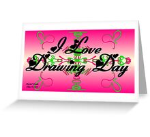 I Love DRAWING DAY Greeting Card