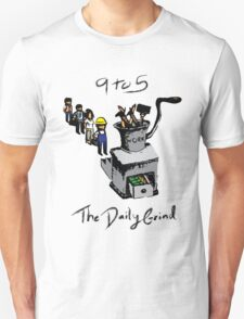 The daily grind! Unisex T-Shirt