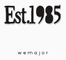 Est 1985 by WeMajor