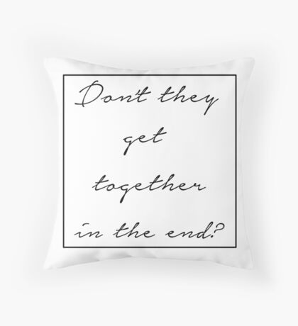 Don't they get together in the end?   Throw Pillow