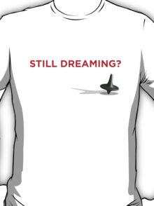 Still Dreaming? T-Shirt