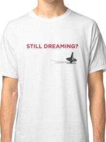 Still Dreaming? Classic T-Shirt