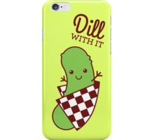 Dill With It iPhone Case/Skin