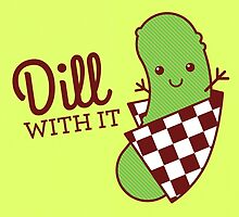 Dill With It by TinyBee