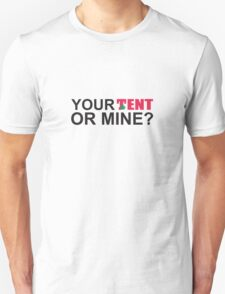 T in the Park - Your tent or mine? Unisex T-Shirt