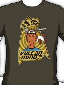 Are You Out Of Your Vulcan Mind? T-Shirt