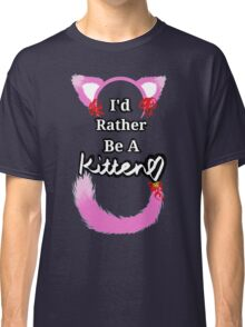 I'd Rather Be A Kitten..Pink Girly Style Classic T-Shirt