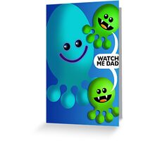 WATCH ME DAD (CARD) Greeting Card
