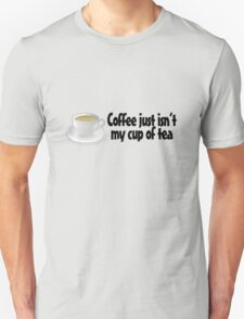 Coffee just isn't my cup of tea Unisex T-Shirt