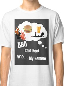 BEER BBQ and REMOTE Classic T-Shirt