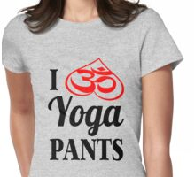 I Love Yoga Pants design Womens Fitted T-Shirt