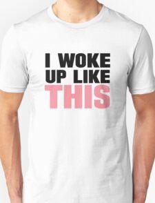 I Woke Up Like This T-Shirt