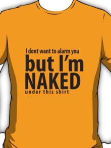 Naked, I am T-Shirt