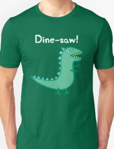 Dine-saw! T-Shirt