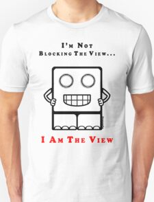 I'm not blocking the view, I Am The View T-Shirt