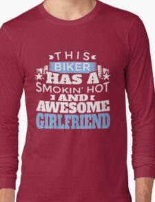THIS BIKER HAS A SMOKIN' HOT AND AWESOME GIRLFRIEND Long Sleeve T-Shirt