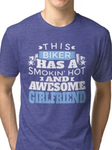 THIS BIKER HAS A SMOKIN' HOT AND AWESOME GIRLFRIEND Tri-blend T-Shirt