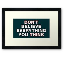 Don't believe everything you think Framed Print