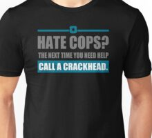 Hate Cops The Next Time You Need Help Unisex T-Shirt