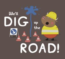We'll Dig up the Road! Baby Tee