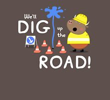 We'll Dig up the Road! Unisex T-Shirt