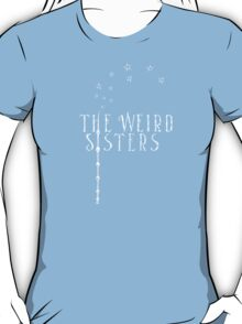 The Weird Sisters T-Shirt