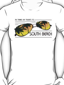 I'm Taking My Talents To South Beach Shirt T-Shirt