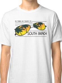 I'm Taking My Talents To South Beach Shirt Classic T-Shirt