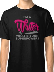 I Am A Writer Whats Your Superpower Classic T-Shirt