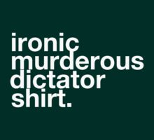 ironic murderous dictator shirt by zombieconchord