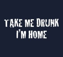 take me drunk . . . by designsalive