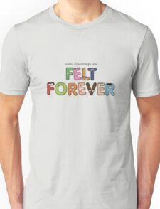 Felt Forever! Unisex T-Shirt