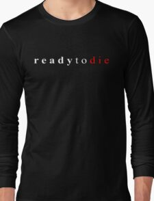 Ready To Die Long Sleeve T-Shirt