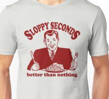 Funny Shirt - Sloppy Seconds Unisex T-Shirt