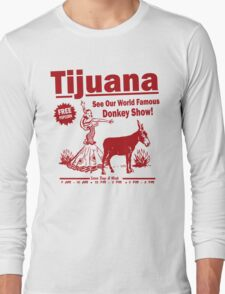Funny Shirt - Tijuana Donkey Show Long Sleeve T-Shirt