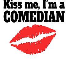 Kiss Me I'm A Comedian by GiftIdea