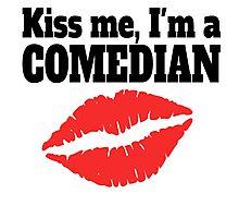 Kiss Me I'm A Comedian Photographic Print