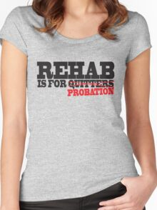 Funny Shirt - Rehab is for Quitters Women's Fitted Scoop T-Shirt