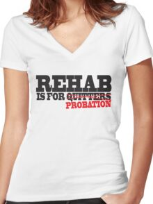 Funny Shirt - Rehab is for Quitters Women's Fitted V-Neck T-Shirt