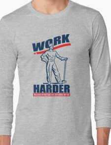 Funny Shirt - Work Harder Long Sleeve T-Shirt