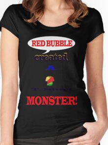 Red Bubble created a T/shirt Monster! Women's Fitted Scoop T-Shirt