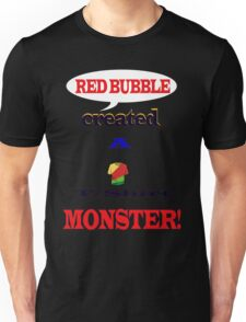 Red Bubble created a T/shirt Monster! Unisex T-Shirt